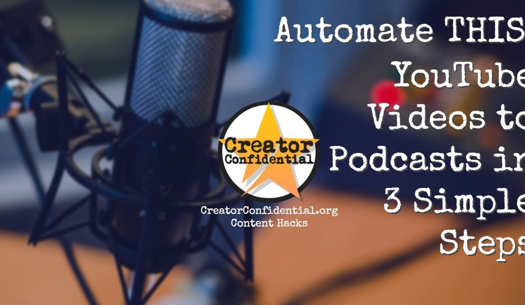 Automation Hack: 3 Steps to Automatically Turn Your YouTube Videos Into a Podcast